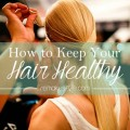 How to Keep You Hair Healthy