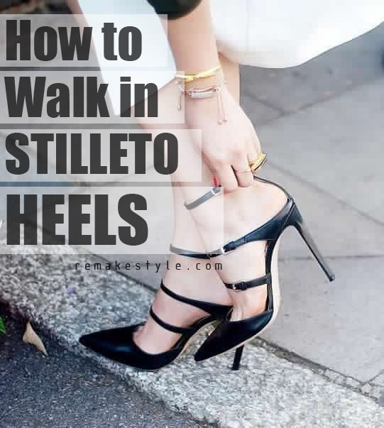 How to Walk in Stilleto Heels by Remakestyle