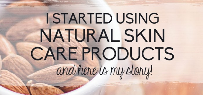I Started Using Natural Skincare Products and Here's My Story