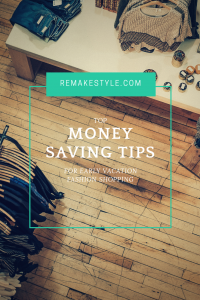 Top Money Saving Tips for Early Vacation Fashion Shopping