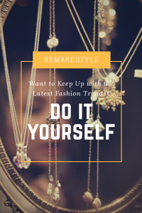 Want to Keep Up with The Latest Fashion Trends? – Do It Yourself