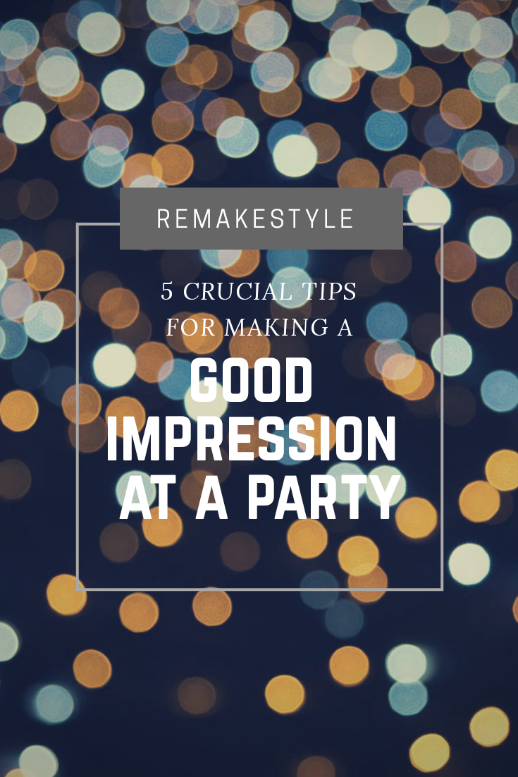 5 Crucial Tips For Making A Good Impression At A Party