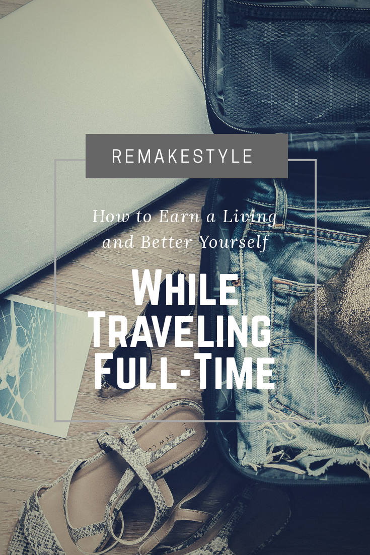 How to Earn a Living and Better Yourself While Traveling Full-Time