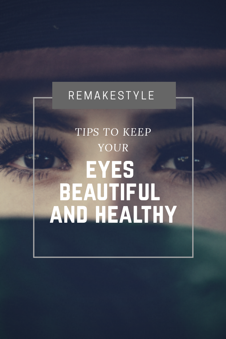 Tips To Keep Your Eyes Beautiful and Healthy