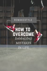 How to Overcome Damaging Mistakes in Life
