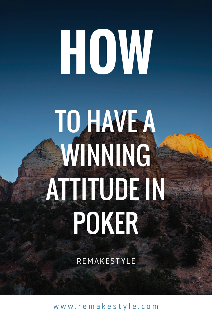How To Have A Winning Attitude In Poker