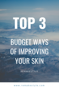 Top 3 budget ways of improving your skin