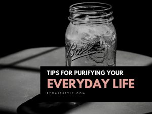 Tips for Purifying Your Everyday Life